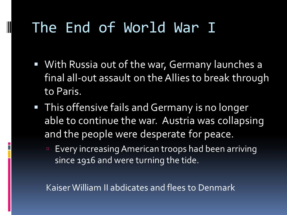The End of World War I  With Russia out of the war, Germany launches a final all-out assault on the Allies to break through to Paris.
