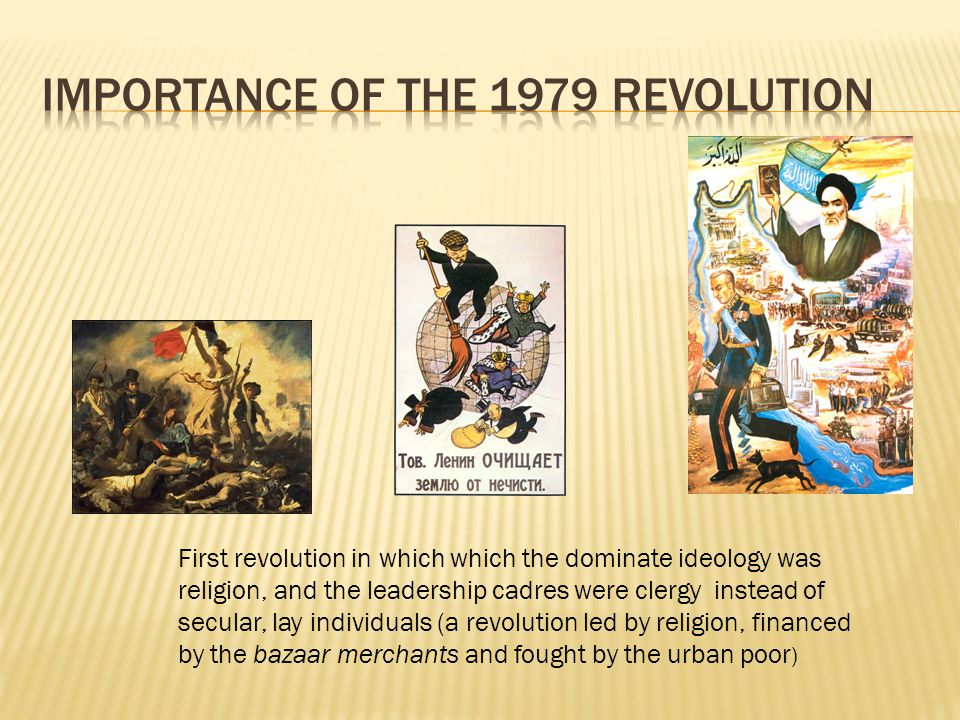 First revolution in which which the dominate ideology was religion, and the leadership cadres were clergy instead of secular, lay individuals (a revolution led by religion, financed by the bazaar merchants and fought by the urban poor )