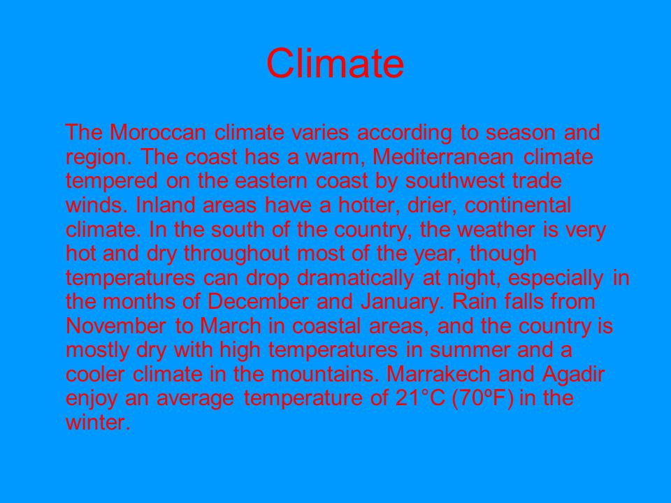 Climate The Moroccan climate varies according to season and region.