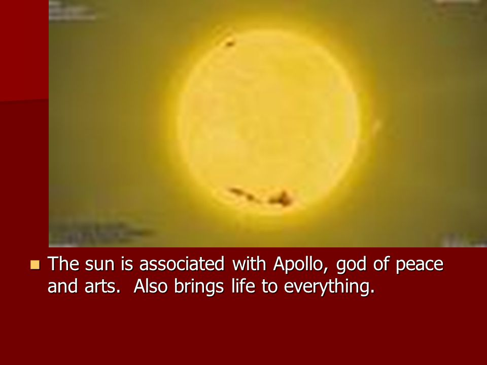 The sun is associated with Apollo, god of peace and arts.