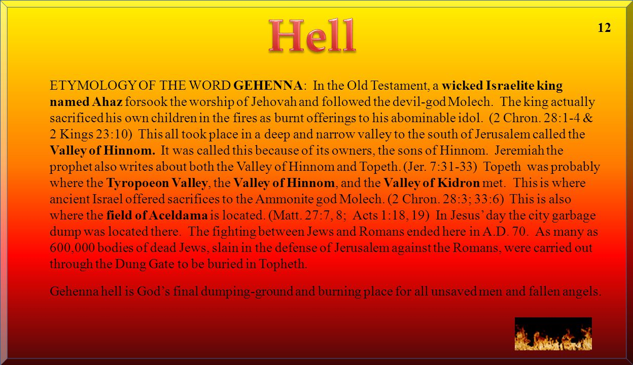 ETYMOLOGY OF THE WORD GEHENNA: In the Old Testament, a wicked Israelite king named Ahaz forsook the worship of Jehovah and followed the devil-god Mole