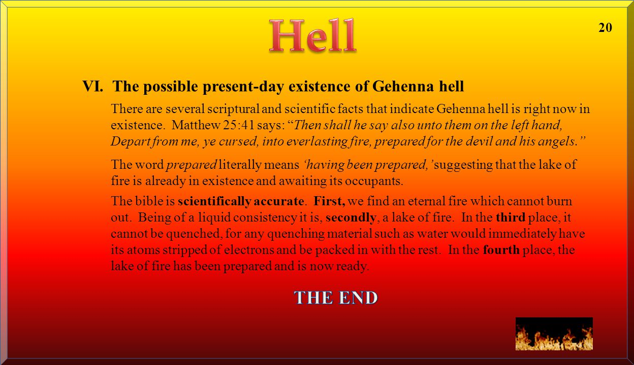 VI. The possible present-day existence of Gehenna hell There are several scriptural and scientific facts that indicate Gehenna hell is right now in ex