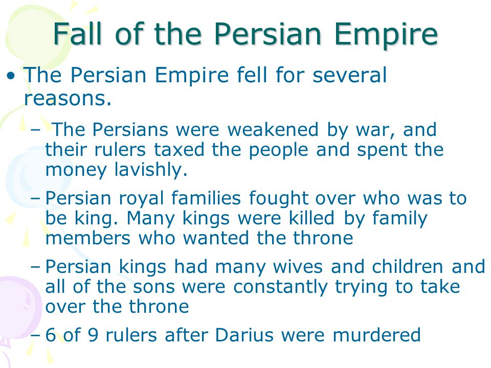 Fall of the Persian Empire The Persian Empire fell for several reasons.