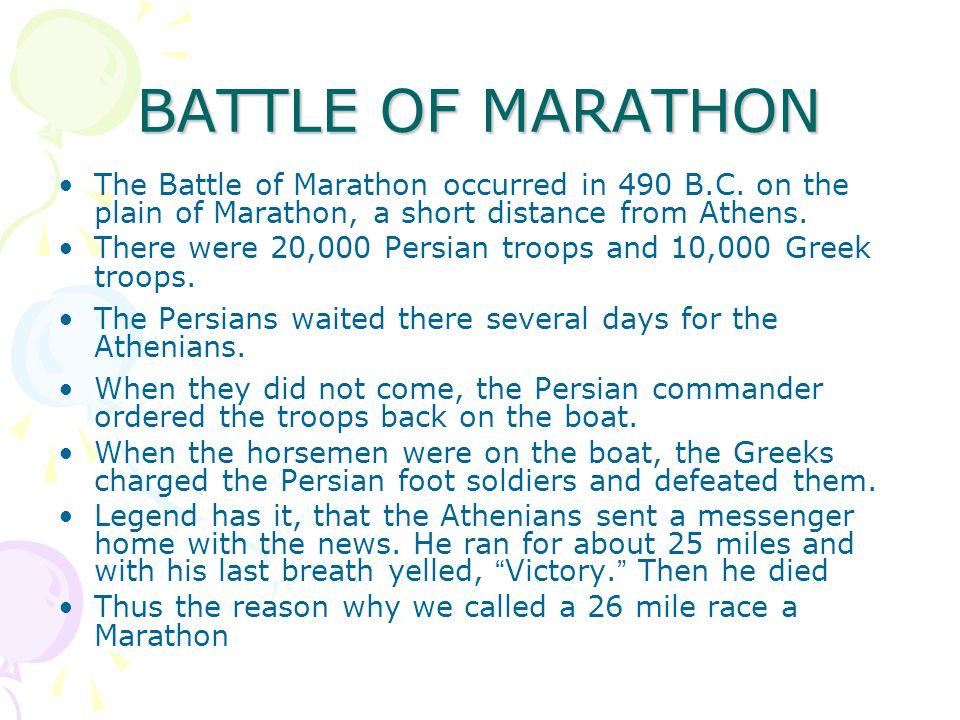 BATTLE OF MARATHON The Battle of Marathon occurred in 490 B.C.