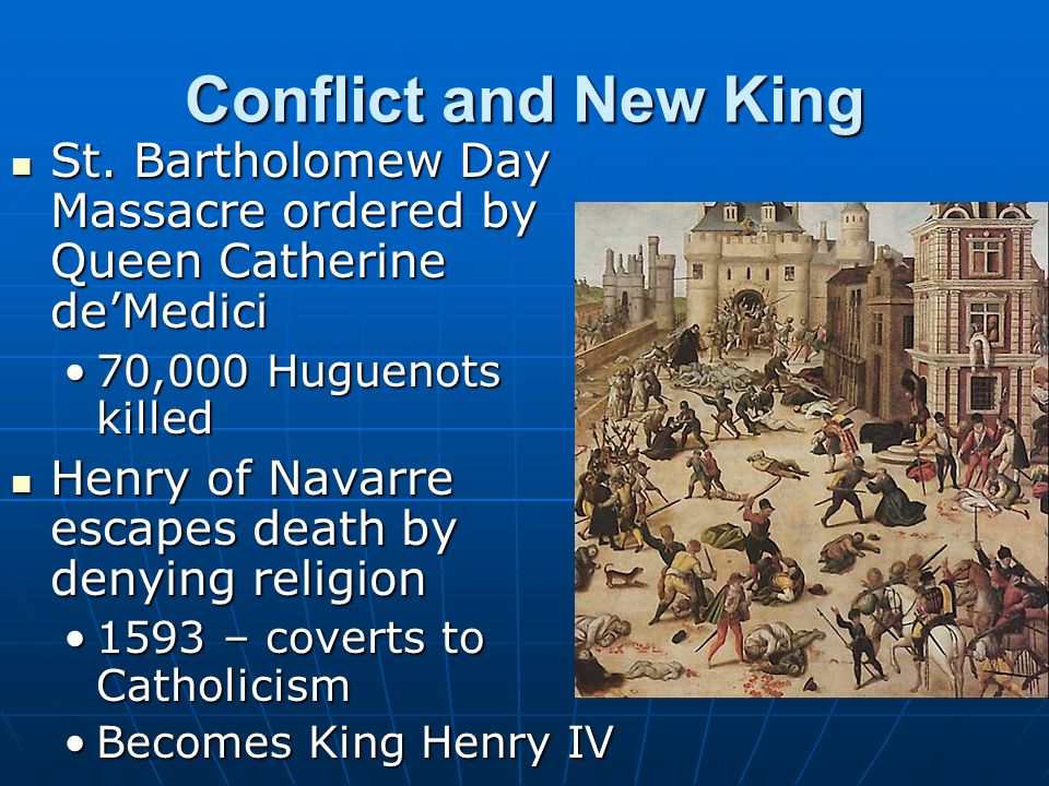 Conflict and New King St. Bartholomew Day Massacre ordered by Queen Catherine de'Medici St. Bartholomew Day Massacre ordered by Queen Catherine de'Med