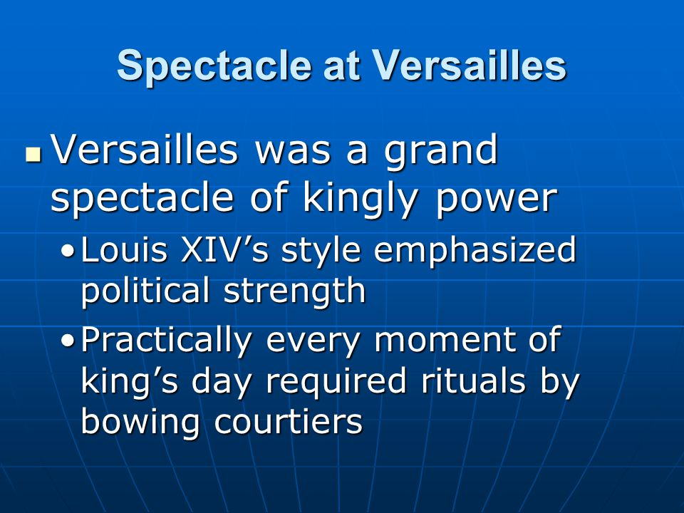 Spectacle at Versailles Versailles was a grand spectacle of kingly power Versailles was a grand spectacle of kingly power Louis XIV's style emphasized
