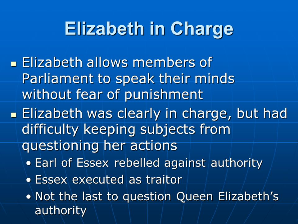 Elizabeth in Charge Elizabeth allows members of Parliament to speak their minds without fear of punishment Elizabeth allows members of Parliament to s