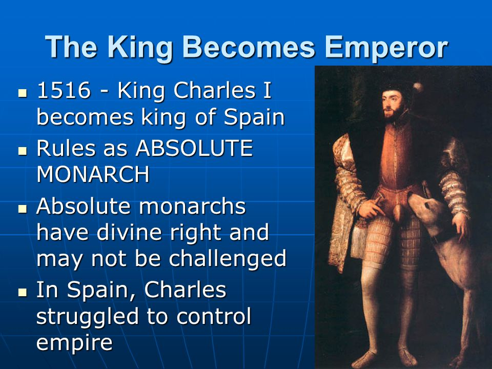 Charles V and the Empire 1519 – throne of Holy Roman Empire vacant, King Charles I becomes Holy Roman Emperor Charles V 1519 – throne of Holy Roman Empire vacant, King Charles I becomes Holy Roman Emperor Charles V How might being both King of Spain and the Holy Roman Emperor create difficulties for Charles?