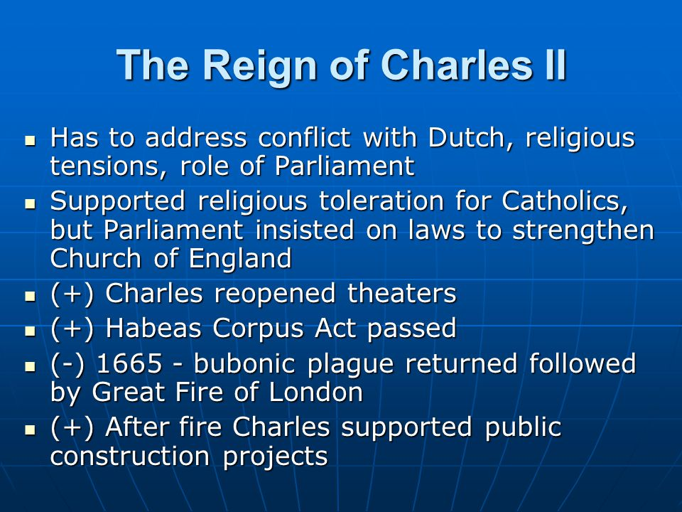 The Reign of Charles II Has to address conflict with Dutch, religious tensions, role of Parliament Has to address conflict with Dutch, religious tensi