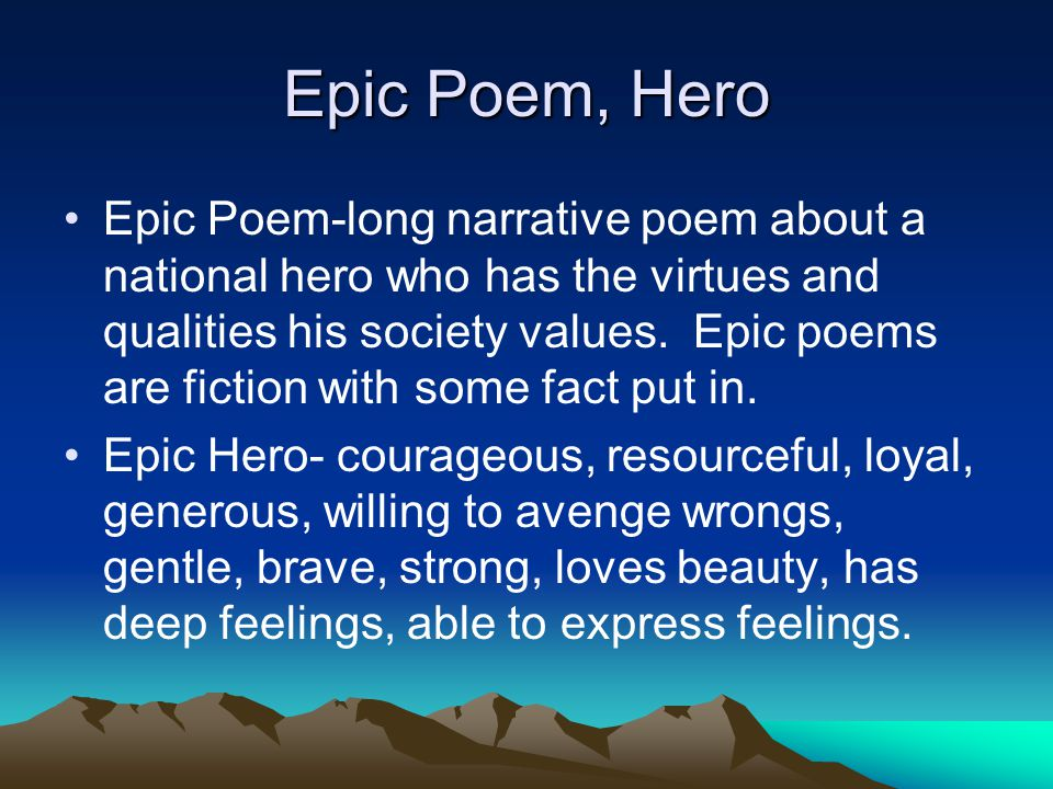 Epic Poem, Hero Epic Poem-long narrative poem about a national hero who has the virtues and qualities his society values. Epic poems are fiction with