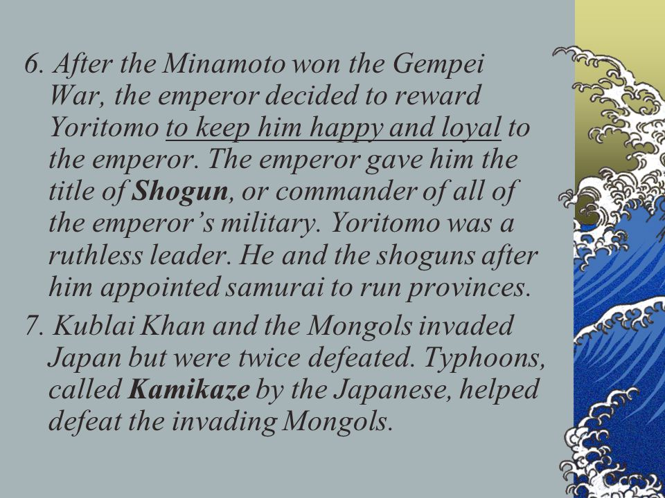 6. After the Minamoto won the Gempei War, the emperor decided to reward Yoritomo to keep him happy and loyal to the emperor. The emperor gave him the