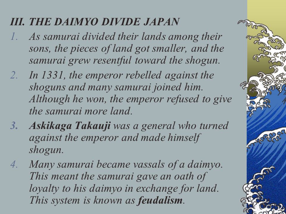 III. THE DAIMYO DIVIDE JAPAN 1.As samurai divided their lands among their sons, the pieces of land got smaller, and the samurai grew resentful toward