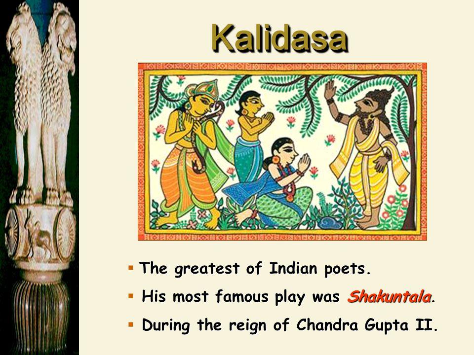 KalidasaKalidasa  The greatest of Indian poets. His most famous play was Shakuntala.
