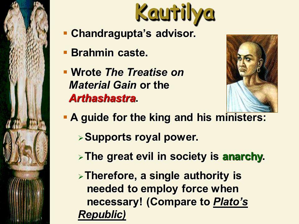 KautilyaKautilya  Chandragupta's advisor. Brahmin caste.