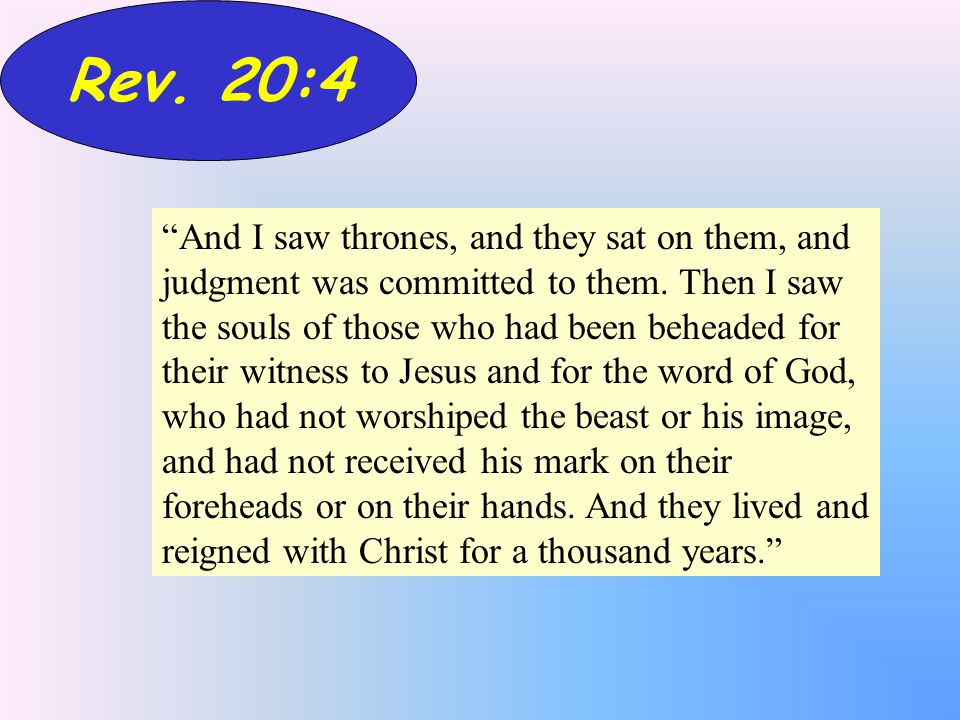 Rev. 20:4 And I saw thrones, and they sat on them, and judgment was committed to them.