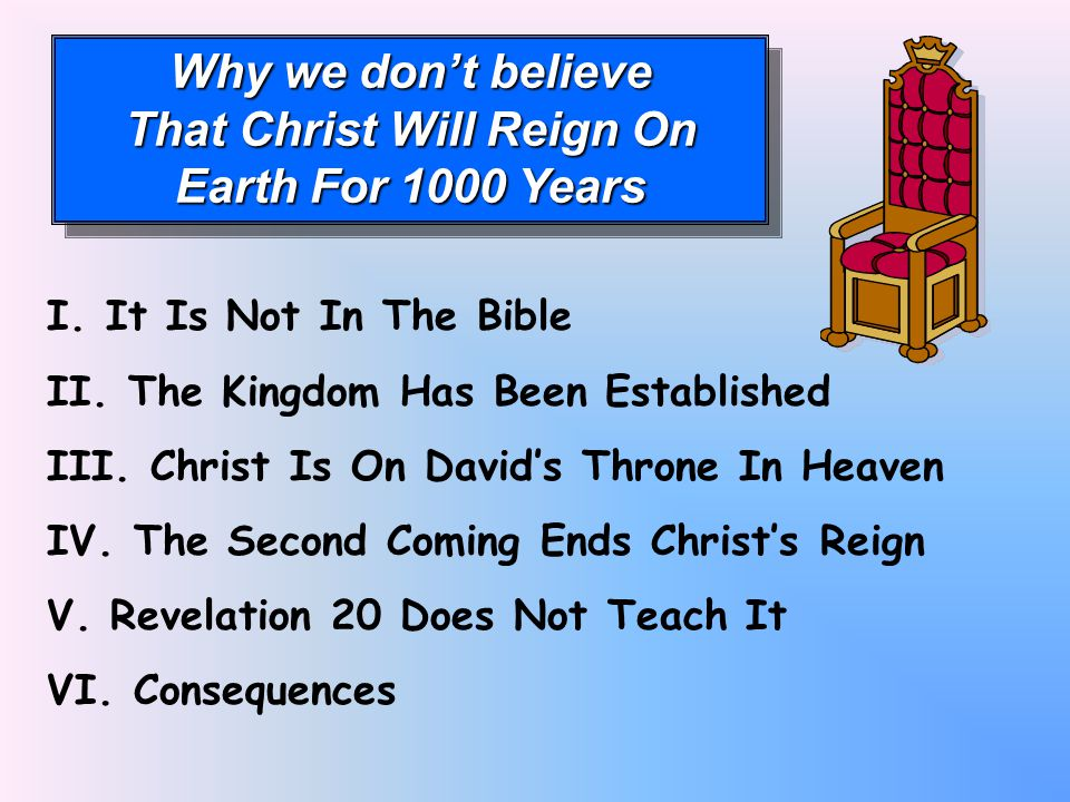 Why we don't believe That Christ Will Reign On Earth For 1000 Years Why we don't believe That Christ Will Reign On Earth For 1000 Years I.