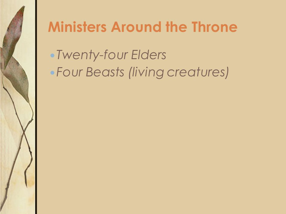 Twenty-four Elders Four Beasts (living creatures) Ministers Around the Throne