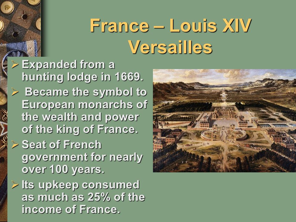 France – Louis XIV Versailles  Expanded from a hunting lodge in 1669.