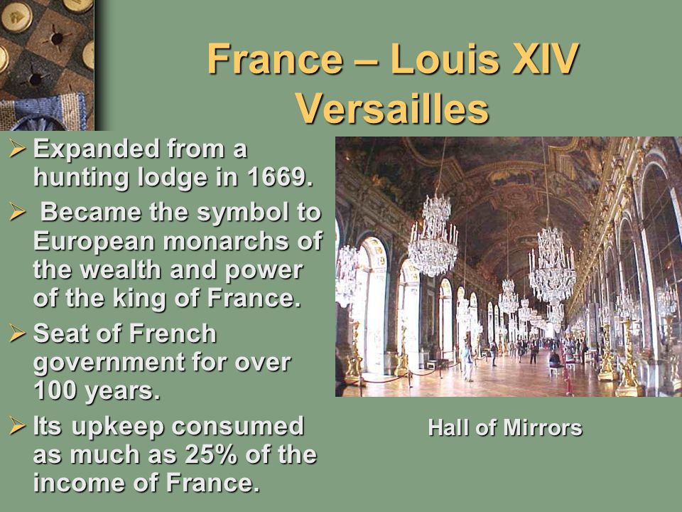 France – Louis XIV Versailles  Expanded from a hunting lodge in 1669.