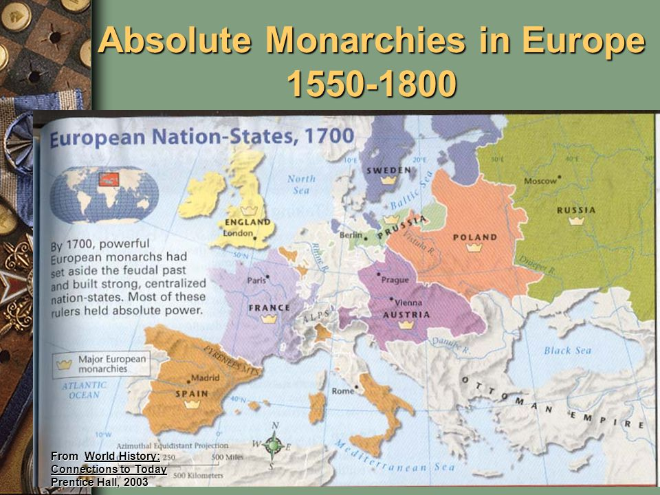 Absolute Monarchies in Europe 1550-1800 From World History: Connections to Today Prentice Hall, 2003