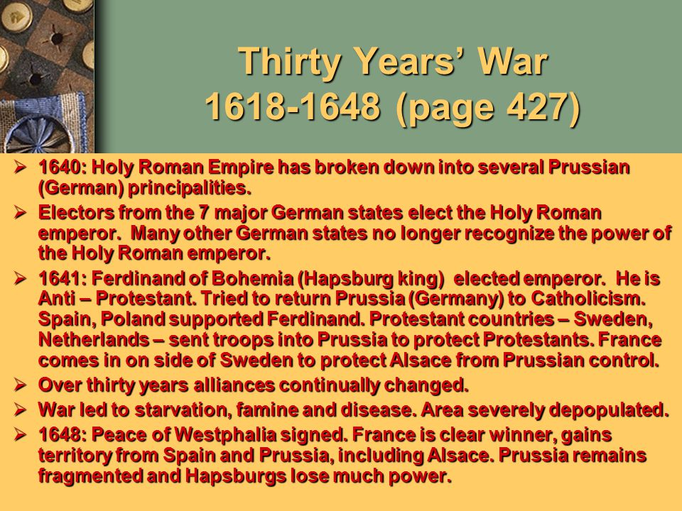 Thirty Years' War 1618-1648 (page 427)  1640: Holy Roman Empire has broken down into several Prussian (German) principalities.