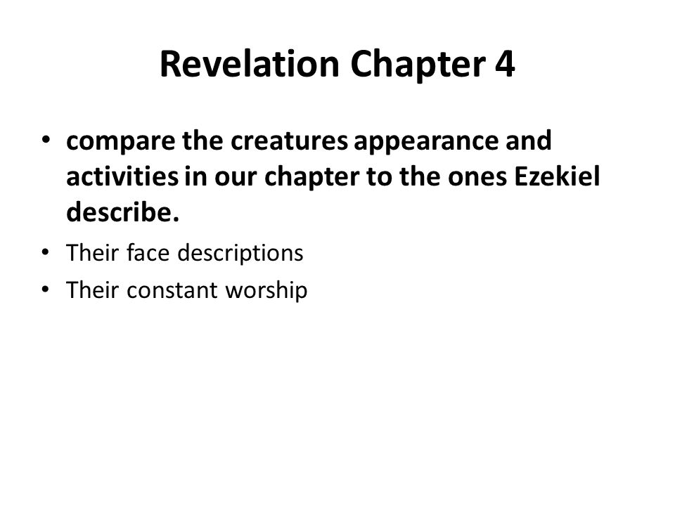 Revelation Chapter 4 compare the creatures appearance and activities in our chapter to the ones Ezekiel describe. Their face descriptions Their consta