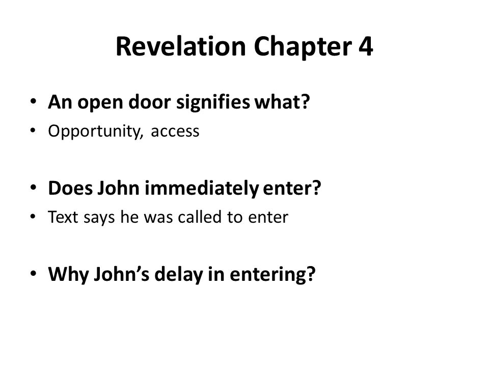 Revelation Chapter 4 An open door signifies what? Opportunity, access Does John immediately enter? Text says he was called to enter Why John's delay i
