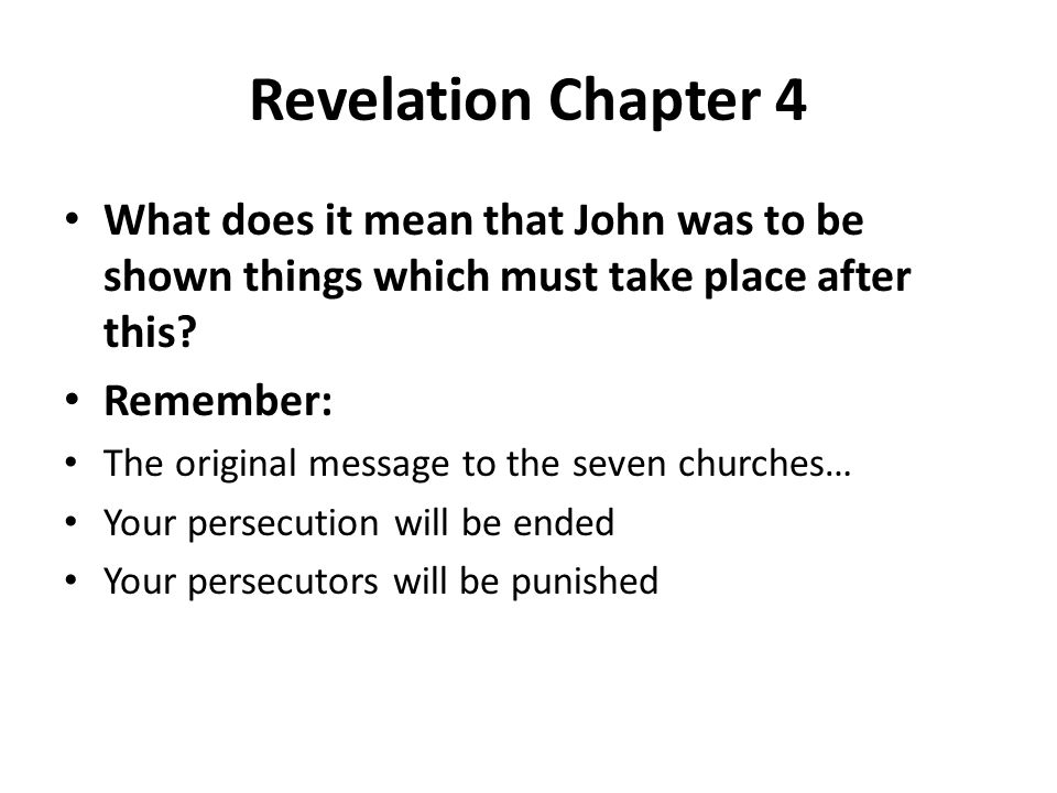 Revelation Chapter 4 What does it mean that John was to be shown things which must take place after this? Remember: The original message to the seven