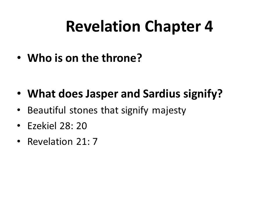 Revelation Chapter 4 Who is on the throne? What does Jasper and Sardius signify? Beautiful stones that signify majesty Ezekiel 28: 20 Revelation 21: 7