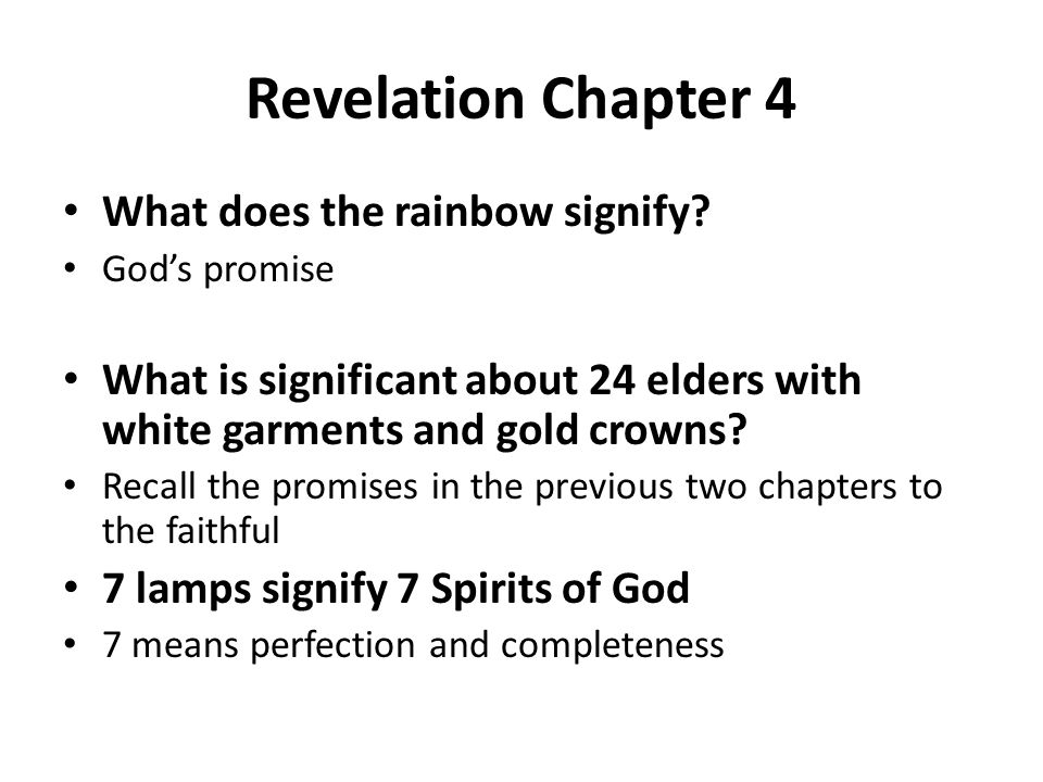 Revelation Chapter 4 What does the rainbow signify? God's promise What is significant about 24 elders with white garments and gold crowns? Recall the