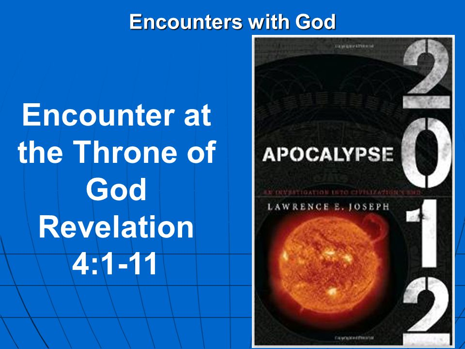 Encounters with God Encounter at the Throne of God Revelation 4:1-11