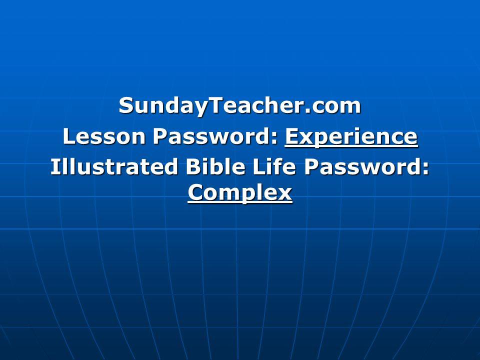 SundayTeacher.com Lesson Password: Experience Illustrated Bible Life Password: Complex