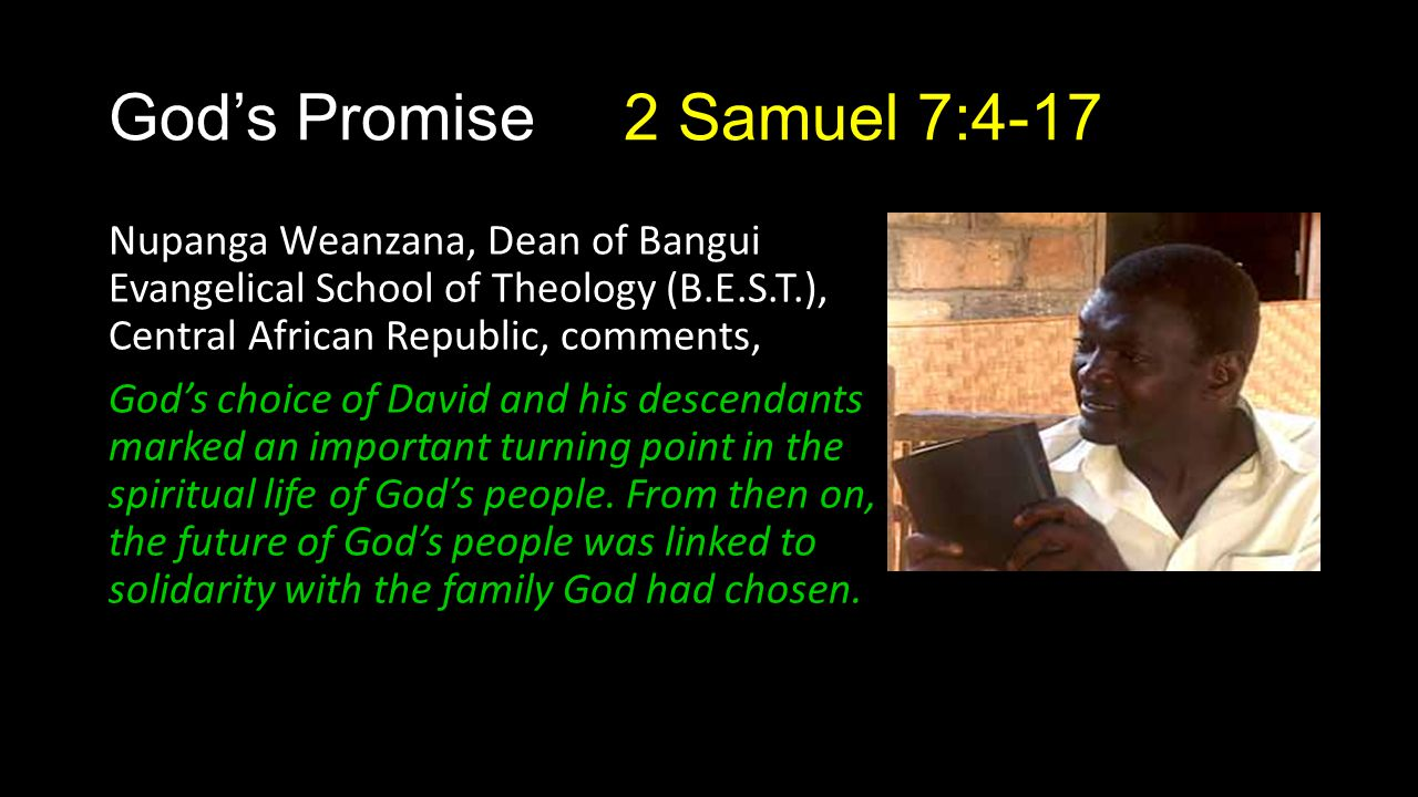 God's Promise 2 Samuel 7:4-17 Nupanga Weanzana, Dean of Bangui Evangelical School of Theology (B.E.S.T.), Central African Republic, comments, God's ch