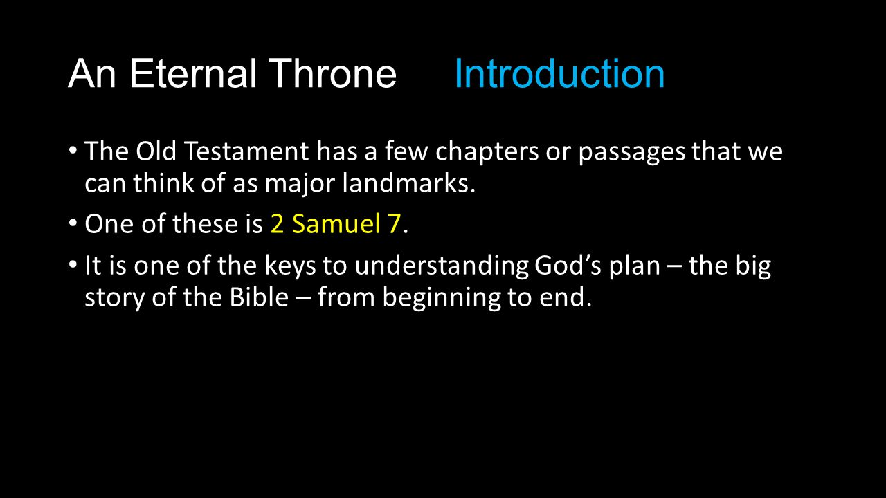 The Old Testament has a few chapters or passages that we can think of as major landmarks. One of these is 2 Samuel 7. It is one of the keys to underst