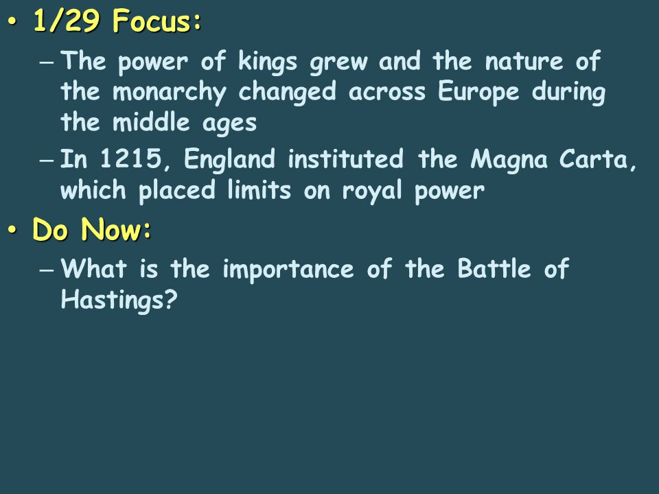 1/29 Focus: 1/29 Focus: – The power of kings grew and the nature of the monarchy changed across Europe during the middle ages – In 1215, England insti
