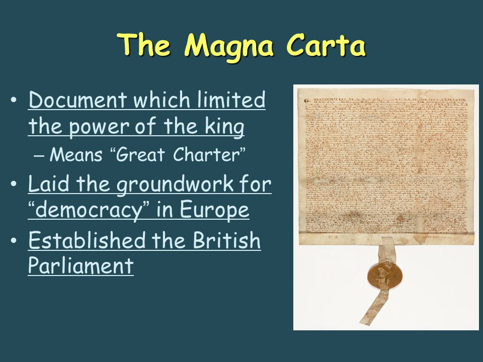 """The Magna Carta Document which limited the power of the king – Means """"Great Charter"""" Laid the groundwork for """"democracy"""" in Europe Established the Bri"""