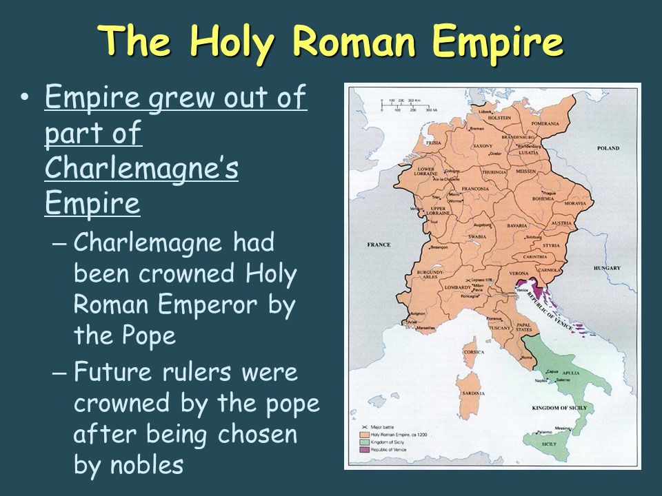 The Holy Roman Empire Empire grew out of part of Charlemagne's Empire – Charlemagne had been crowned Holy Roman Emperor by the Pope – Future rulers we