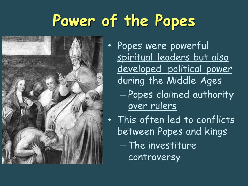 Power of the Popes Popes were powerful spiritual leaders but also developed political power during the Middle Ages – Popes claimed authority over rule