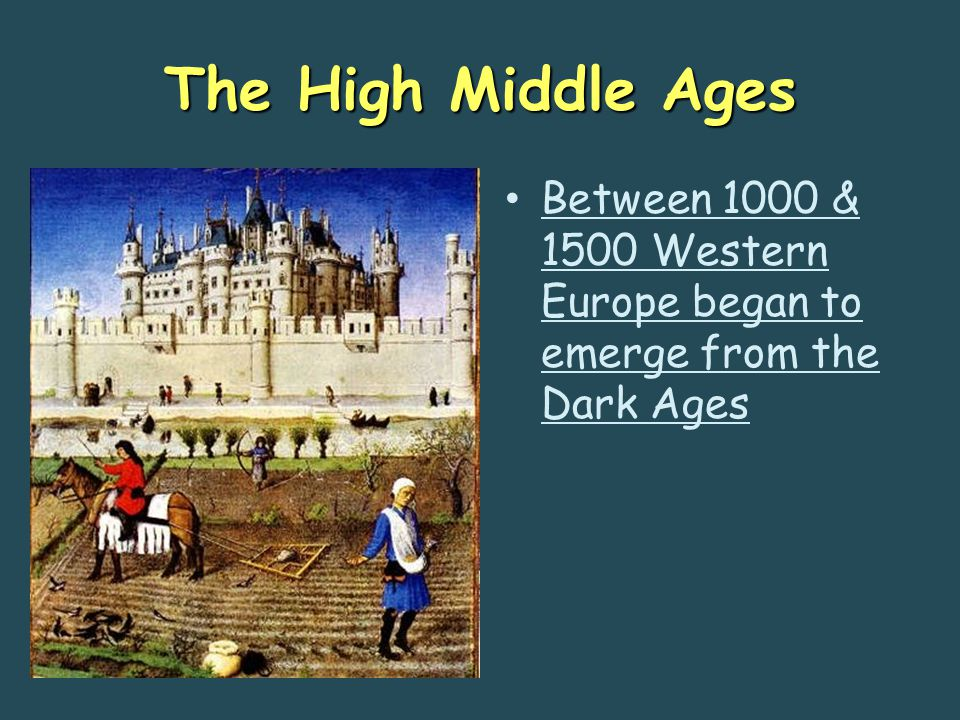 Between 1000 & 1500 Western Europe began to emerge from the Dark Ages