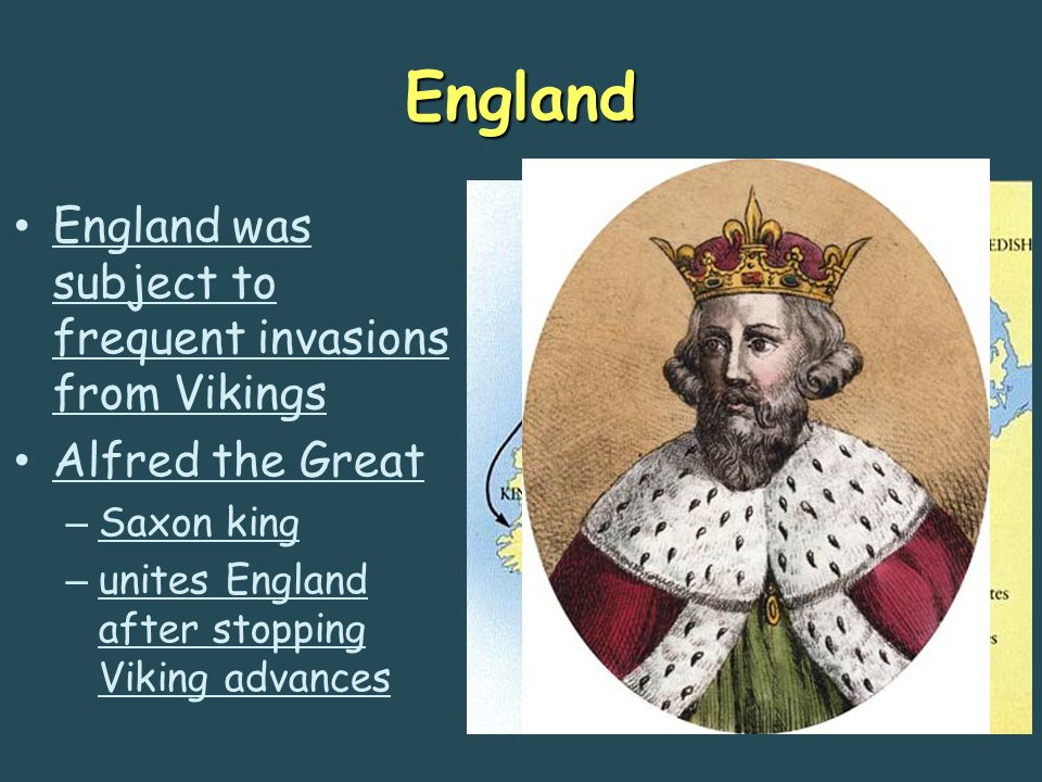 England England was subject to frequent invasions from Vikings Alfred the Great – Saxon king – unites England after stopping Viking advances