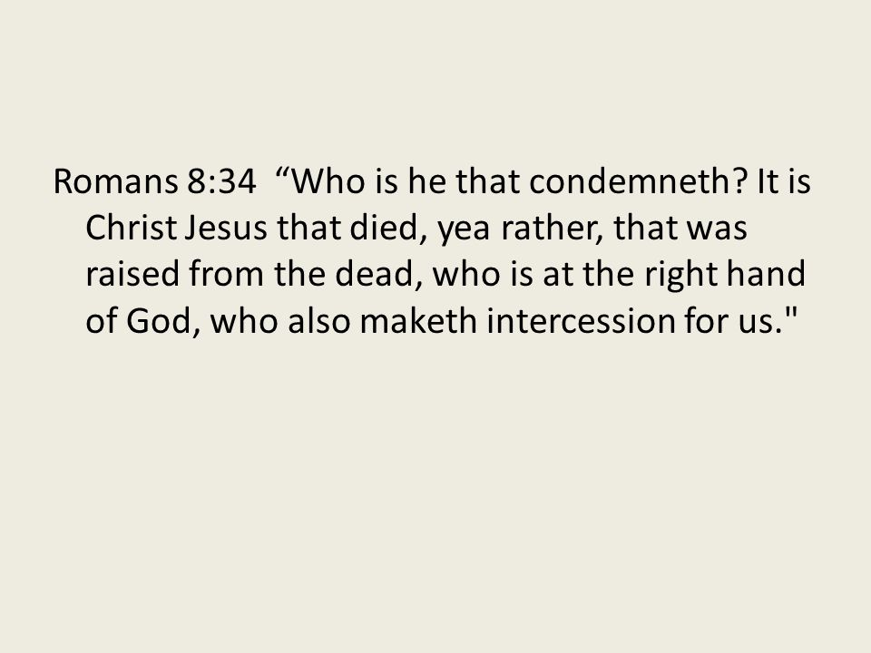 Romans 8:34 Who is he that condemneth.