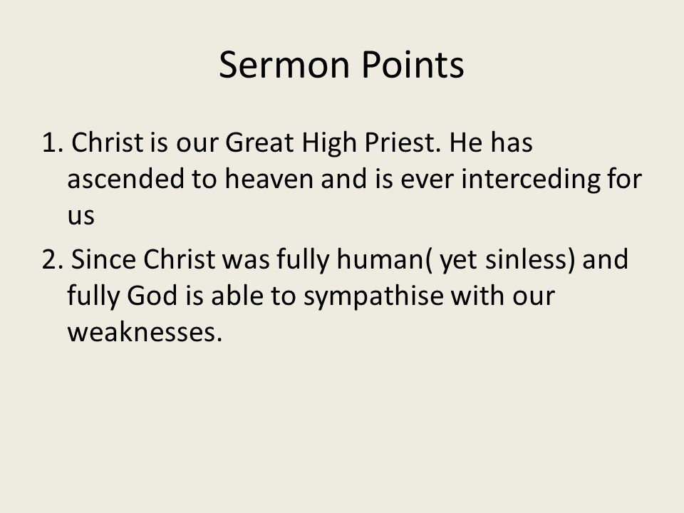 Sermon Points 1. Christ is our Great High Priest.