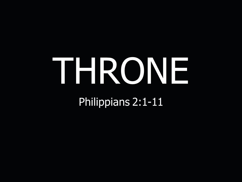 THRONE Philippians 2:1-11