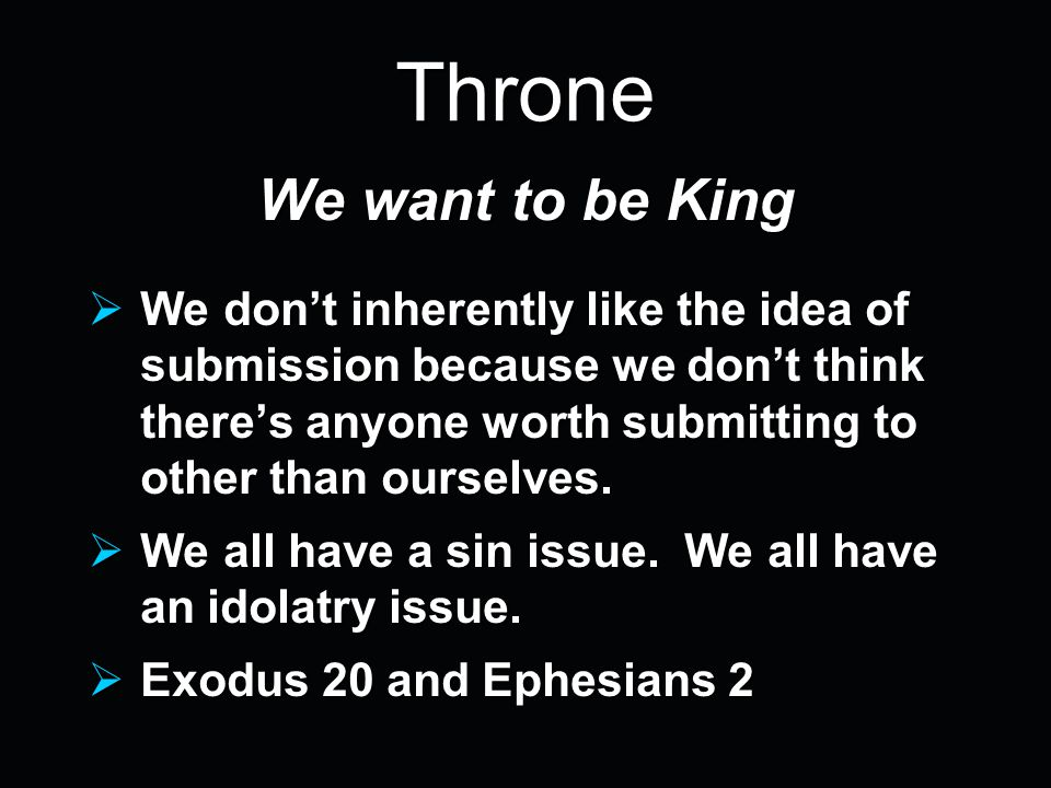 Throne We want to be King  We don't inherently like the idea of submission because we don't think there's anyone worth submitting to other than ourse