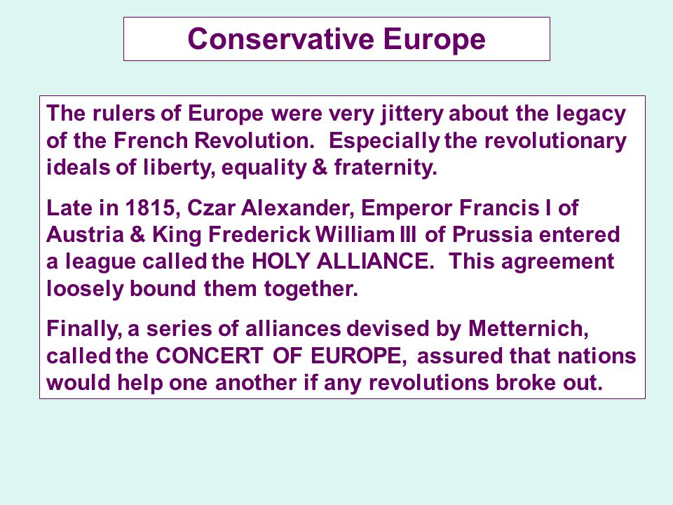 Across Europe, many conservatives held firm control of the governments, but they could not contain the ideas that emerged during the French Revolution.