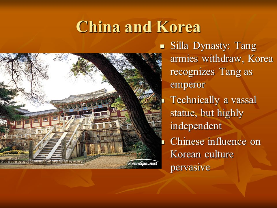 China and Korea Silla Dynasty: Tang armies withdraw, Korea recognizes Tang as emperor Silla Dynasty: Tang armies withdraw, Korea recognizes Tang as emperor Technically a vassal statue, but highly independent Technically a vassal statue, but highly independent Chinese influence on Korean culture pervasive Chinese influence on Korean culture pervasive
