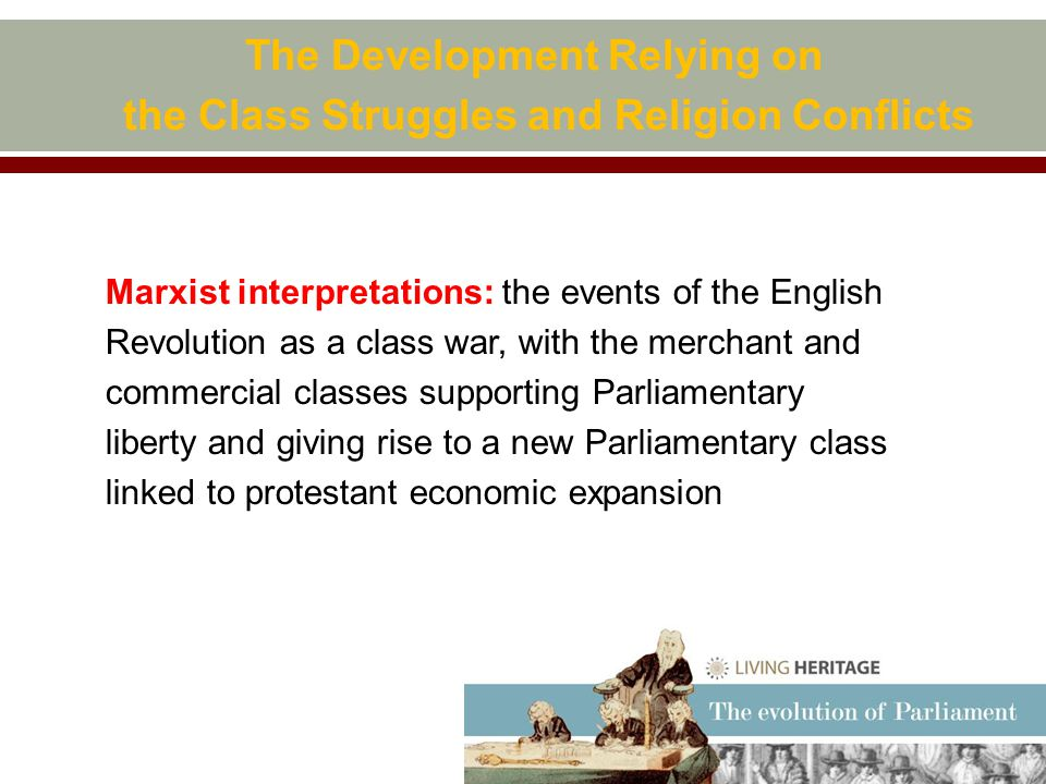 The Development Relying on the Class Struggles and Religion Conflicts Marxist interpretations: the events of the English Revolution as a class war, with the merchant and commercial classes supporting Parliamentary liberty and giving rise to a new Parliamentary class linked to protestant economic expansion