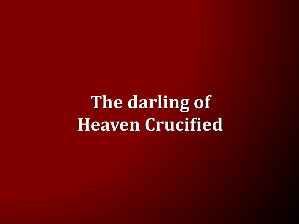 The darling of Heaven Crucified