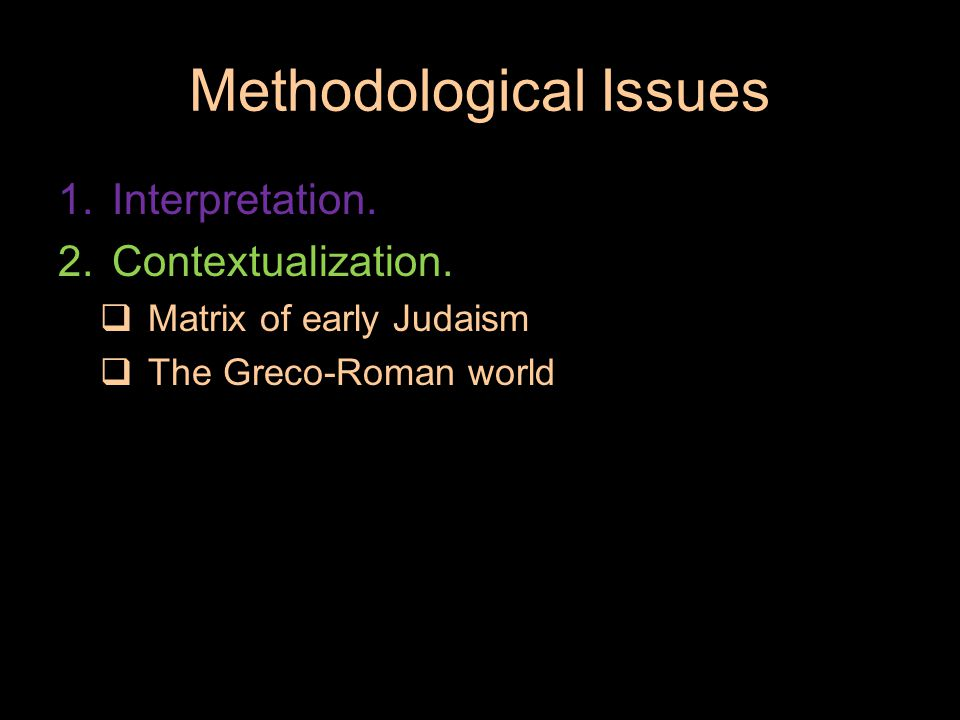Methodological Issues 1.Interpretation. 2.Contextualization.