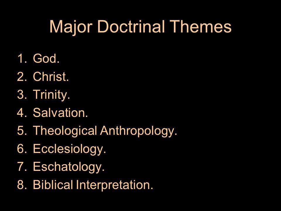 Major Doctrinal Themes 1.God. 2.Christ. 3.Trinity.